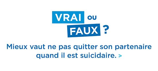 Prévention du suicide - Vrai ou faux - Mieux vaut ne pas quitter son partenaire quand il est suicidaire